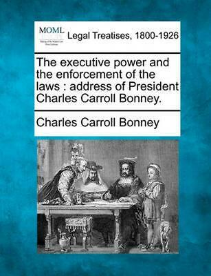 The Executive Power and the Enforcement of the Laws : Address of President Charl
