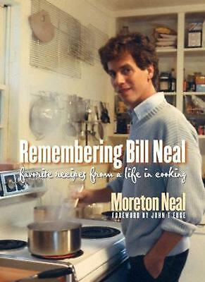 Remembering Bill Neal: Favorite Recipes from a Life in Cooking by Moreton Neal (