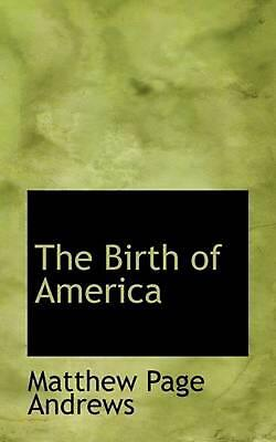 NEW The Birth of America by Matthew Page Andrews Paperback Book (English) Free S
