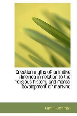 Creation Myths of Primitive America in Relation to the Religious History and Men
