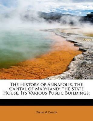 The History of Annapolis, the Capital of Maryland: The State House, Its Various