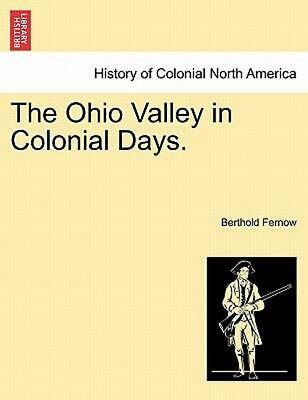The Ohio Valley in Colonial Days. by Berthold Fernow (English) Paperback Book Fr