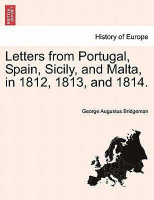 Letters from Portugal, Spain, Sicily, and Malta, in 1812, 1813, and 1814. by Geo