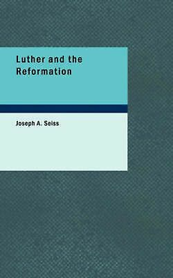 NEW Luther and the Reformation by Joseph A. Seiss Paperback Book (English) Free
