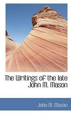 Writings of the Late John M. Mason by John M. Mason (English) Paperback Book Fre