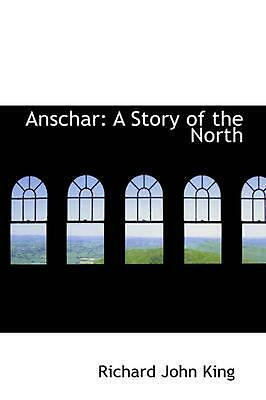 NEW Anschar: A Story of the North by Richard John King Paperback Book (English)