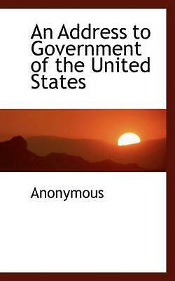 Address to Government of the United States by . Anonymous (English) Paperback Bo