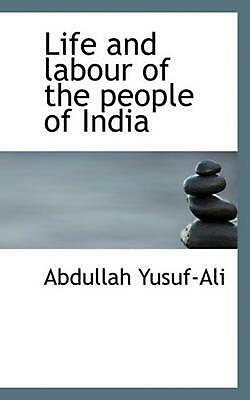 Life and Labour of the People of India by Abdullah Yusuf-ali (English) Paperback