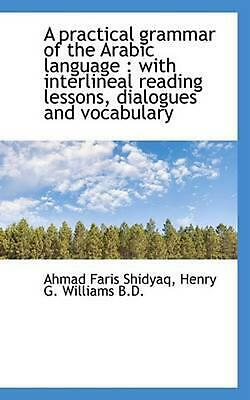 Practical Grammar of the Arabic Language: With Interlineal Reading Lessons, Dial