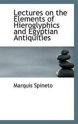 Lectures on the Elements of Hieroglyphics and Egyptian Antiq by Marquis Spineto
