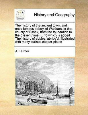 History of the Ancient Town, and Once Famous Abbey, of Waltham, in the County of