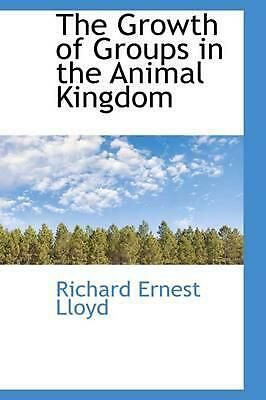 The Growth of Groups in the Animal Kingdom by Richard Ernest Lloyd (English) Pap