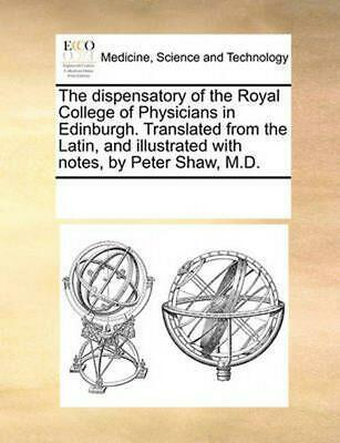 The Dispensatory of the Royal College of Physicians in Edinburgh. Translated fro