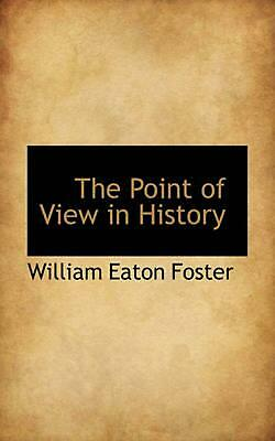 NEW The Point of View in History by William Eaton Foster Paperback Book (English