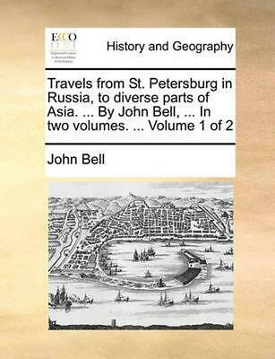 Travels from St. Petersburg in Russia, to Diverse Parts of Asia. ... by John Bel