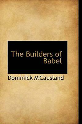 The Builders of Babel by Dominick M'Causland (English) Paperback Book Free Shipp