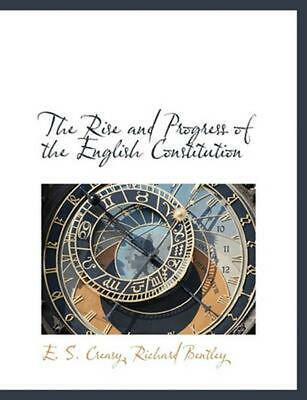 NEW Rise and Progress of the English Constitution by E.S. Creasy Paperback Book