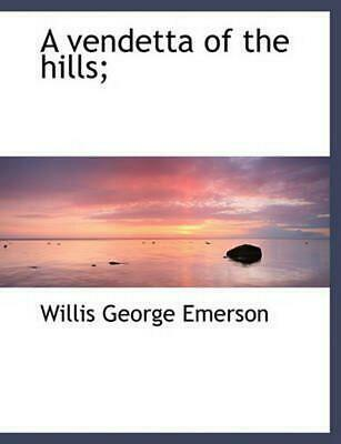 Vendetta of the Hills; by Willis George Emerson (English) Paperback Book Free Sh