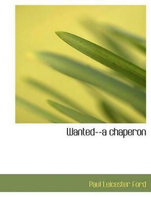 Wanted--a Chaperon by Paul Leicester Ford (English) Paperback Book