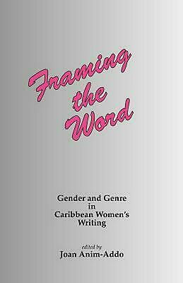 Framing the Word: Gender & Genre in Caribbean Women's Writing by Joan Anim-Addo