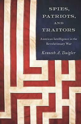 Spies, Patriots, and Traitors: American Intelligence in the Revolutionary War by