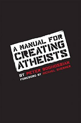 A Manual for Creating Atheists by Peter Boghossian (2013, Paperback)-Peter Bogho