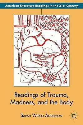Readings of Trauma, Madness, and the Body by Sarah Wood Anderson (English) Hardc
