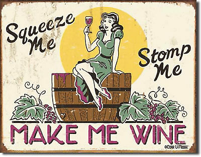 Squeeze Me Stomp Me Make Me Wine Whine Metal Tin Sign MADE in the USA