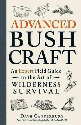 Advanced Bushcraft: An Expert Field Guide to the Art of Wilderness Survival by D