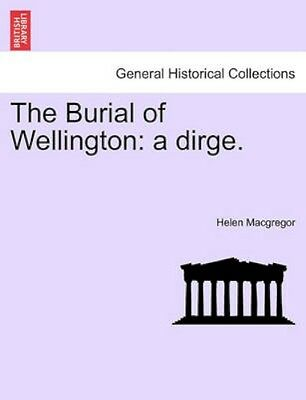 NEW The Burial Of Wellington: A Dirge. by Helen... BOOK (Paperback / softback)