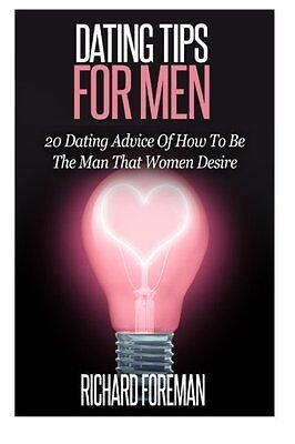 Dating Tips For Men 20 Dating Advice Of How To Be The Man That Women Desire by R