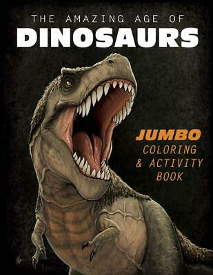 The Amazing Age of Dinosaurs: Jumbo Coloring & Activity Book by Frederic Wierum