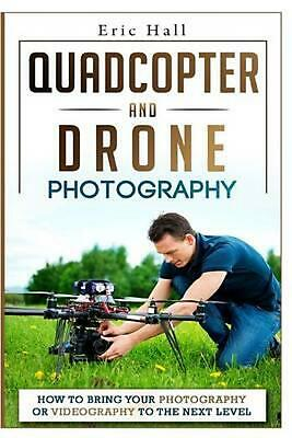 Quadcopter and Drone Photography: How to Bring Your Photography or Videography t