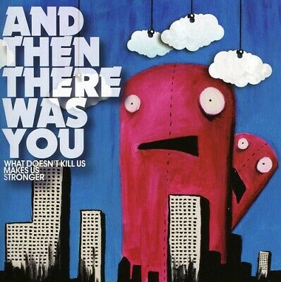 And Then There Was You : What DoesnT Kill Us Makes Us CD***NEW*** Amazing Value