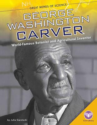 George Washington Carver:: World-Famous Botanist and Agricultural Inventor by Ju