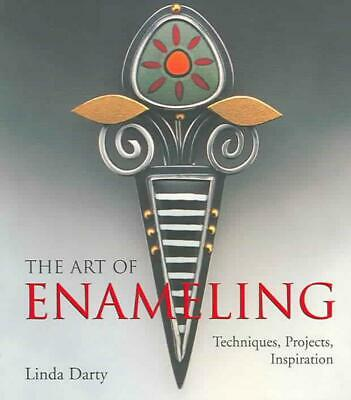 The Art of Enameling: Techniques, Projects, Inspiration by Linda Darty Paperback