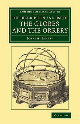 Description and Use of the Globes, and the Orrery: To Which Is Prefixed, by Way