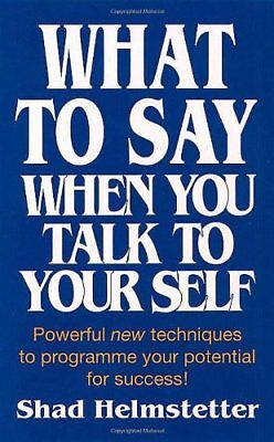 What to Say When You Talk to Yourself-Shad Helmstetter