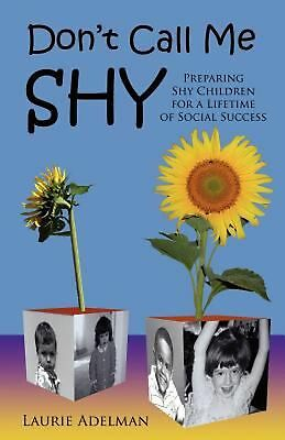 Don't Call Me Shy: Preparing Shy Children for a Lifetime of Social Success by La