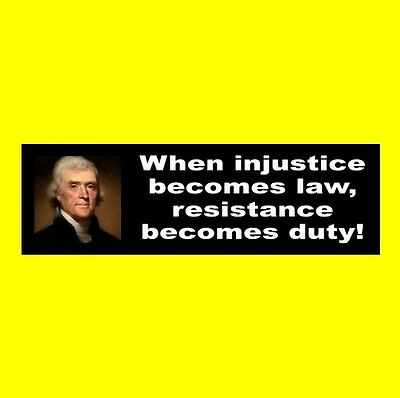 "Thomas Jefferson ""RESISTANCE BECOMES DUTY"" quote BUMPER STICKER, political, NRA"