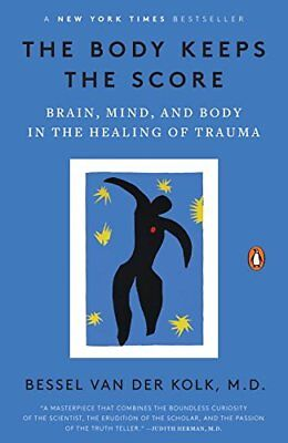 The Body Keeps the Score: Brain, Mind, and Body in the Healing of Trauma-Bessel