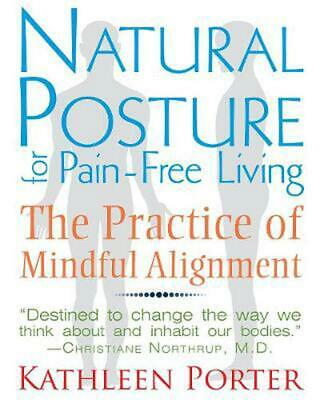 Natural Posture for Pain-Free Living: The Practice of Mindful Alignment by Kathl