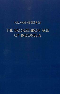 The Bronze-Iron Age of Indonesia by H.R. Heekeren (English) Paperback Book Free