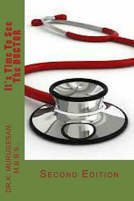 It's Time to See the Doctor: Second Edition by Dr K. Murugesan Mbbs (English) Pa
