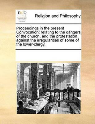 Proceedings in the Present Convocation: Relating to the Dangers of the Church, a