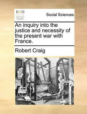 Inquiry Into the Justice and Necessity of the Present War wi by Robert Craig (En