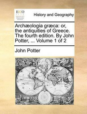 Archaeologia Graeca: Or, the Antiquities of Greece. the Fourth Edition. by John