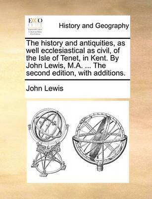 The History and Antiquities, As Well Ecclesiastical As Civil, of the Isle of Ten