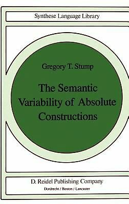 The Semantic Variability of Absolute Constructions by Gregory T. Stump (English)