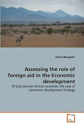 Assessing the Role of Foreign Aid in the Economic Development: Of Sub Saharan Af